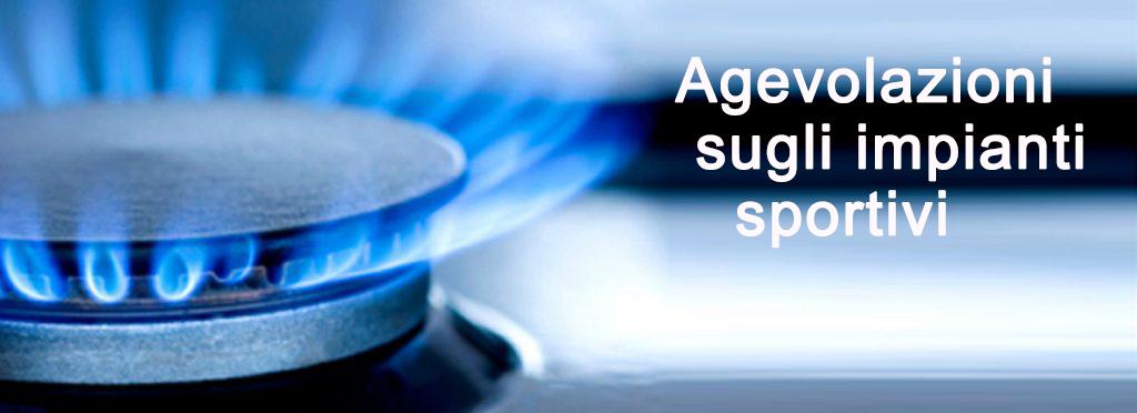 Speciale Agevolazione fiscale nel settore del gas naturale – Impianti Sportivi